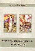 República, guerra y represión. Lucena 1936-1939