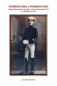 Descargar en PDF el libro: Patriota era, y patriota soy. Manuel Hernández González, cabo de la Guardia Civil en Albendín en 1936.